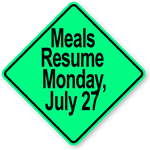 Green sign says Meals Resume Monday, July 27