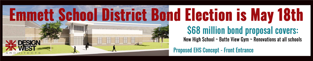 Emmett School District Bond Election is May 18th; $68 million bond proposal needs 67% to pass; New High School ~ Butte View G