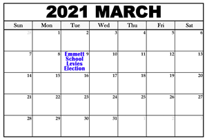March 2021 Calendar with text that says Emmett School Levies Election on March 9th